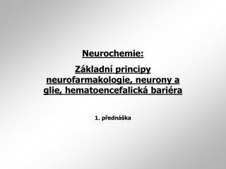 Neurochemie: Základní principy neurofarmakologie, neurony a glie, hematoencefalická bariéra