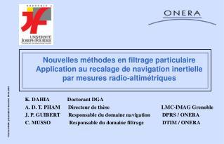 Nouvelles m thodes en filtrage particulaire Application au recalage de navigation inertielle par mesures radio-altim tri