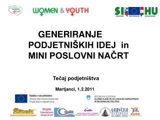 GENERIRANJE   PODJETNIŠKIH IDEJ  in MINI POSLOVNI NAČRT Tečaj podjetništva Martjanci, 1.2.2011