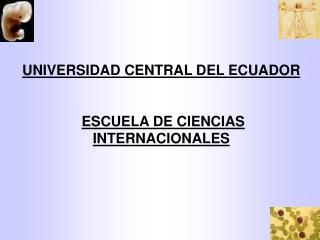 UNIVERSIDAD CENTRAL DEL ECUADOR ESCUELA DE CIENCIAS INTERNACIONALES