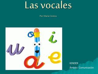 Las vocales Por: María Cristina