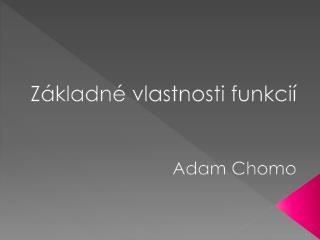 Základné vlastnosti funkcií Adam  Chomo