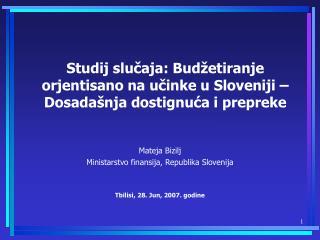Mateja Bizilj Ministarstvo finansija ,  Republika Slovenija Tbilisi,  28 . Jun,  2007 . godine