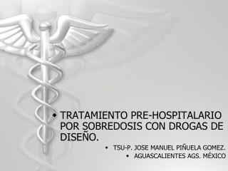 TRATAMIENTO PRE-HOSPITALARIO POR SOBREDOSIS CON DROGAS DE DISEÑO.