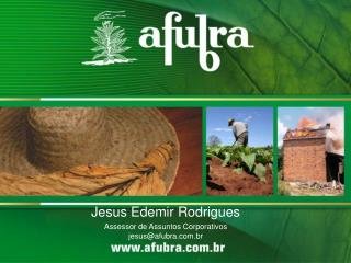 Jesus Edemir Rodrigues Assessor de Assuntos Corporativos jesus@afubra.br