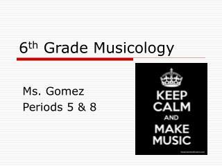 6 th  Grade Musicology