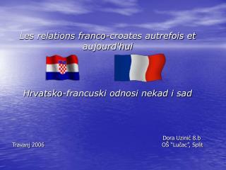 Les relations franco-croates autrefois et aujourd'hui Hrvatsko-francuski odnosi nekad i sad