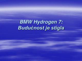 BMW Hydrogen 7: Budućnost je stigla