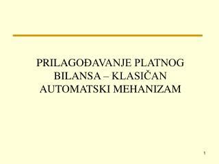 PRILAGO ĐAVANJE PLATNOG BILANSA – KLASIČAN AUTOMATSKI MEHANIZAM