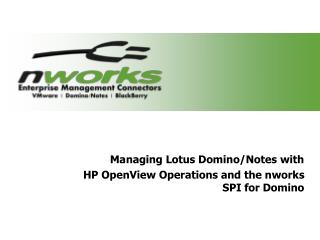 Managing Lotus Domino/Notes with HP OpenView Operations and the nworks SPI for Domino