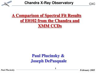 A Comparison of Spectral Fit Results of E0102 from the Chandra and XMM CCDs    Paul Plucinsky &