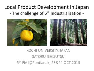 Local Product Development in Japan - The challenge of 6 th  Industrialization -