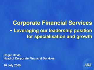 Corporate Financial Services  - Leveraging our leadership position for specialisation and growth