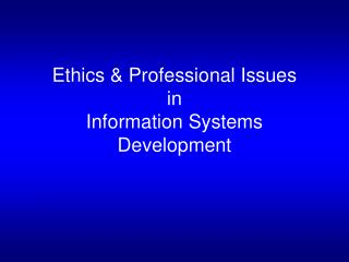 Ethics  Professional Issues in Information Systems Development