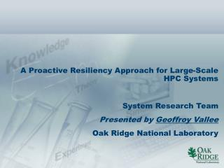 A Proactive Resiliency Approach for Large-Scale HPC Systems System Research Team