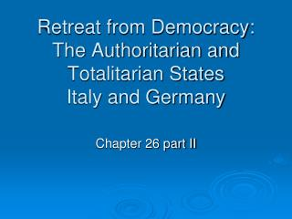 Retreat from Democracy: The Authoritarian and Totalitarian States Italy and Germany