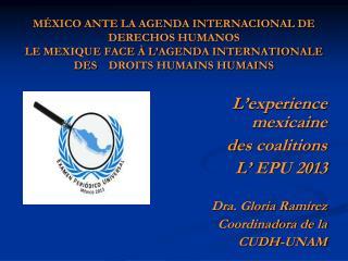 L ' experience mexicaine  d es coalitions L '  EPU 2013 Dra. Gloria Ramírez