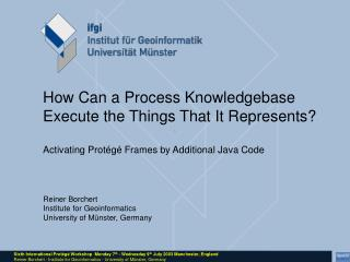 How Can a Process Knowledgebase Execute the Things That It Represents  Activating Prot g  Frames by Additional Java Code