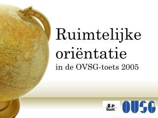 Ruimtelijke ori�ntatie  in de OVSG-toets 2005