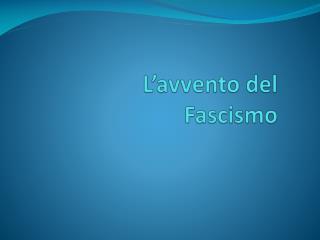 L'avvento del Fascismo