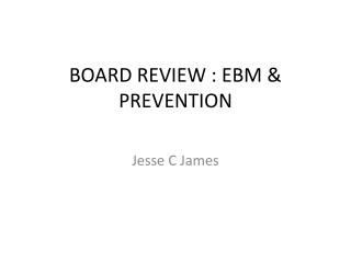 BOARD REVIEW : EBM & PREVENTION