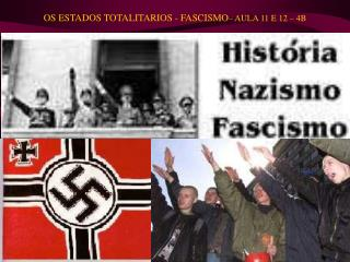 OS ESTADOS TOTALITARIOS - FASCISMO � AULA 11 E 12 � 4B
