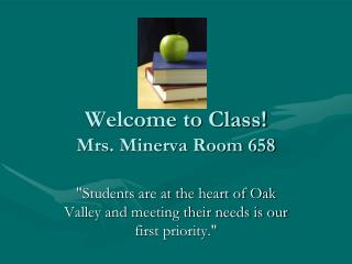 Welcome to Class! Mrs. Minerva Room 658