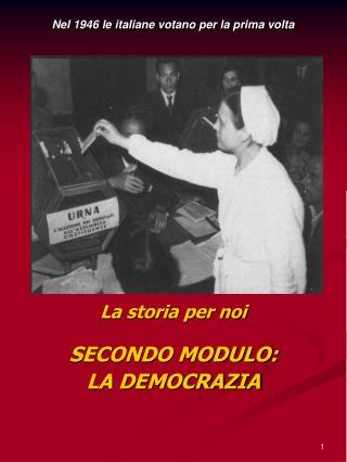 La storia per noi SECONDO MODULO:  LA DEMOCRAZIA
