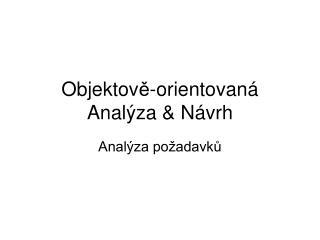 Objektov ě -orient ovaná  Anal ýza  &  Návrh