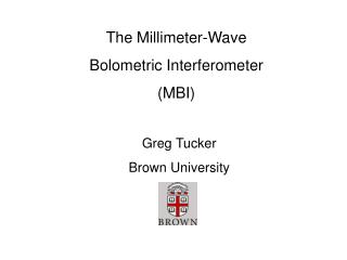 The Millimeter-Wave Bolometric Interferometer (MBI)