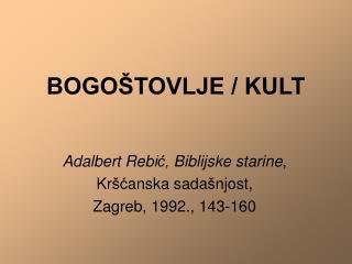 BOGO�TOVLJE / KULT
