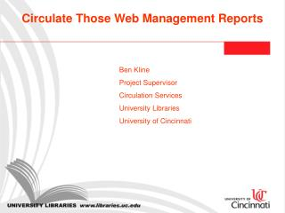 Ben Kline 		Project Supervisor 		Circulation Services 		University Libraries