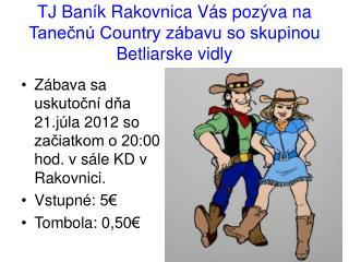 TJ Baník Rakovnica Vás pozýva na Tanečnú Country zábavu so skupinou Betliarske vidly