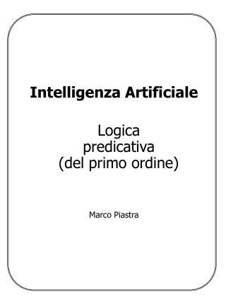 Intelligenza Artificiale Logica predicativa (del primo ordine)   Marco Piastra