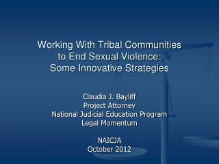 Working With Tribal Communities  to End Sexual Violence:  Some Innovative Strategies