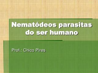 Nematódeos parasitas do ser humano