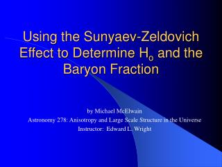 Using the Sunyaev-Zeldovich Effect to Determine H o  and the Baryon Fraction