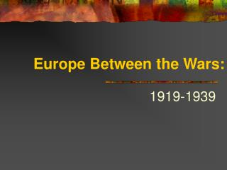 Europe Between the Wars: