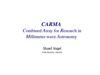 CARMA C ombined  A rray for  R esearch in  M illimeter-wave  A stronomy