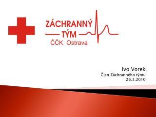 Ivo Vorek Člen Záchranného týmu 26.3.2010