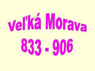 Veľká Morava 833 - 906