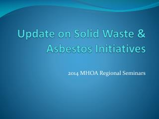 Update on Solid Waste & Asbestos Initiatives