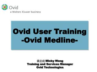 ???  Micky Wong Training and Services Manager Ovid Technologies