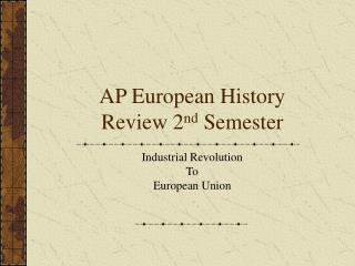 AP European History Review 2 nd  Semester