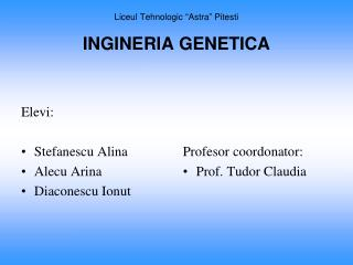 "Liceul Tehnologic  ""Astra"" Pitesti INGINERIA GENETICA"