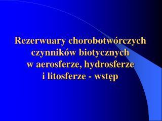 W biosferze wyróżnia się środowisko : powietrzne (aerosfera),  wodne (hydrosfera)