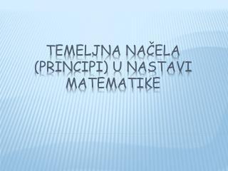 TEMELJNA NAČELA (PRINCIPI) U NASTAVI MATEMATIKE