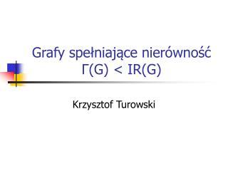 Grafy spe?niaj?ce nier�wno??  ? (G) < IR(G)