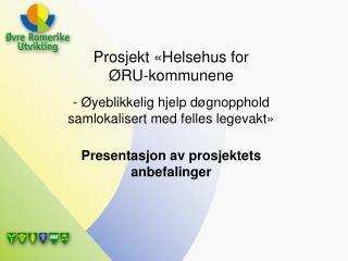 Prosjekt «Helsehus for  ØRU-kommunene