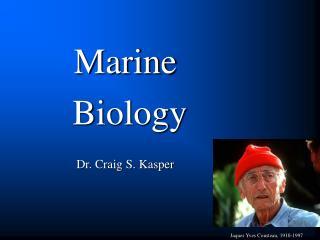 Marine  Biology Dr. Craig S. Kasper